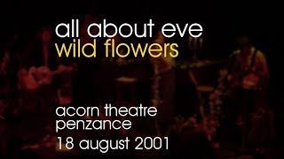 Video All About Eve - Wild Flowers - 18/08/2001 08 18 Penzance Acorn Theatre download MP3, 3GP, MP4, WEBM, AVI, FLV Mei 2018