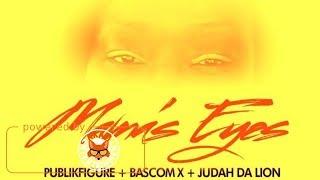 Publikfigure Ft. Bascom X & Judah Da Lion - Mama Eyes - July 2017
