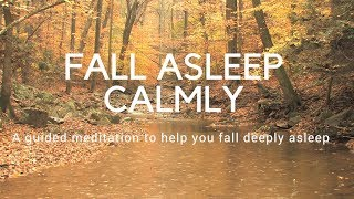 FALL ASLEEP CALMLY A guided meditation to help you sleep deeply