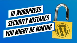 Wordfence Live: 10 WordPress Security Mistakes You Might Be Making