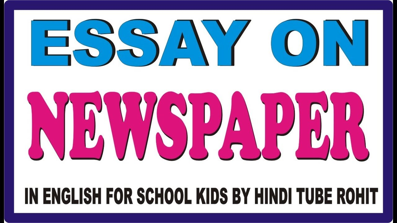 essay on newspaper in english for school kids by hindi tube rohit  essay on newspaper in english for school kids by hindi tube rohit english is my second language essay also 5 paragraph essay topics for high school example proposal essay