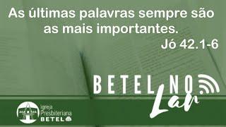 """Culto - Jó 42.1-6 - """"As últimas palavras sempre são as mais importantes"""".#BetelnoLar"""