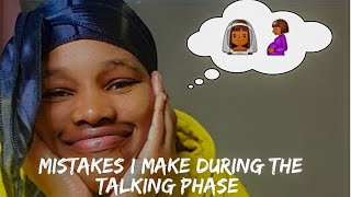 "Mistakes I make during the  ""Talking Phase""