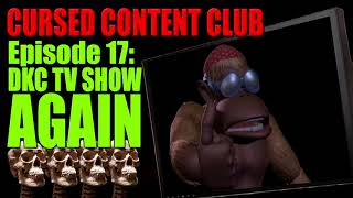 Cursed Content Club #17: DKC TV Show AGAIN