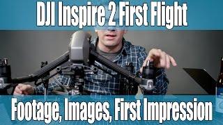 DJI Inspire 2 - X5S Initial flight, X5S footage, images, impressions - its