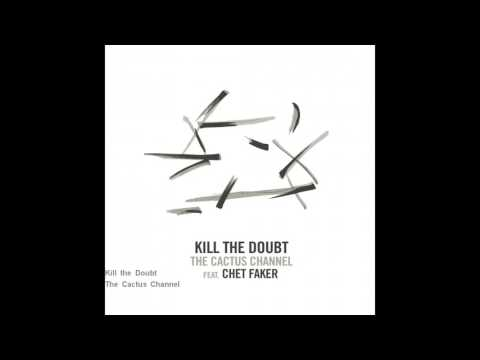 The Cactus Channel feat. Chet Faker - Kill the Doubt  (Nick Murphy)