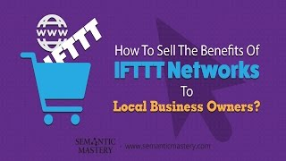 How To Sell The Benefits Of IFTTT Networks To Local Business Owners?