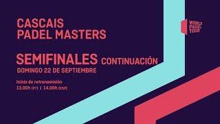 Semifinales Continuación - Cascais Padel Master 2019 - World Padel Tour