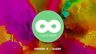 Maroon 5 - Sugar -1 HOUR LOOP