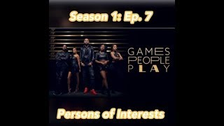 (REVIEW) Games People Play | Season 1: Ep. 7 | Persons of Interest (RECAP)