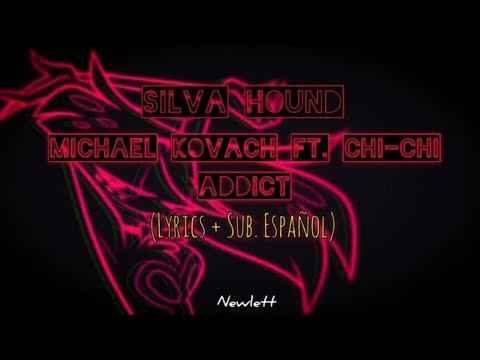 Silva Hound Ft. Michael Kovach and Chi-Chi - Addict (Lyrics + Sub español)