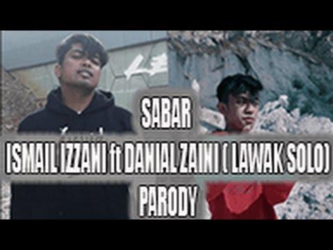 Parodi SABAR ISMAIL IZZANI feat DANIAL ZAINI (LAWAK SOLO)