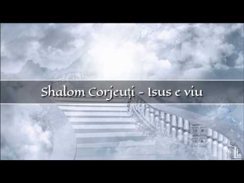 Shalom Corjeuti - Isus e viu