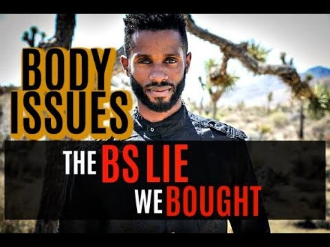 Body issues - The BS lie we bought