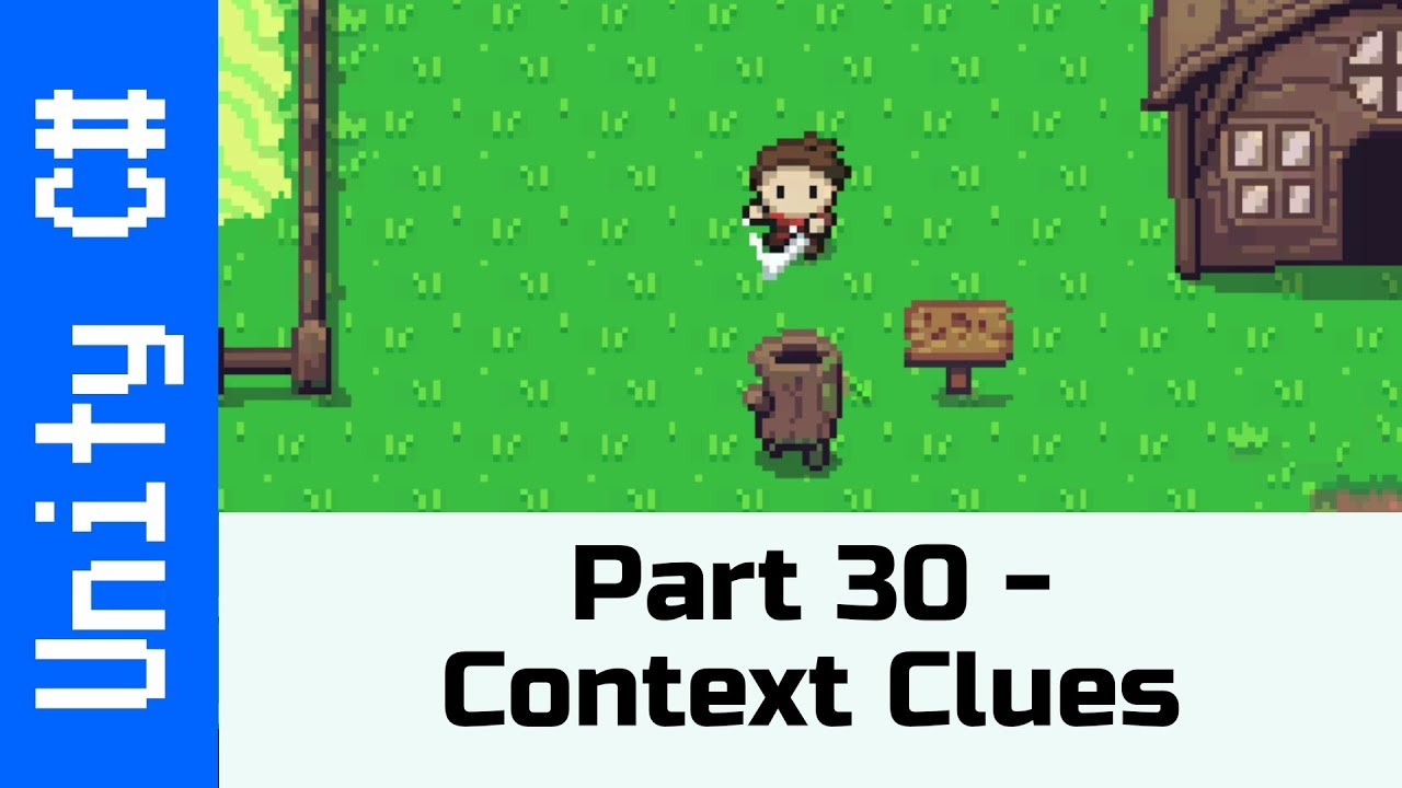 Part 30 – Context Clues: Make a game like Zelda using Unity and C#