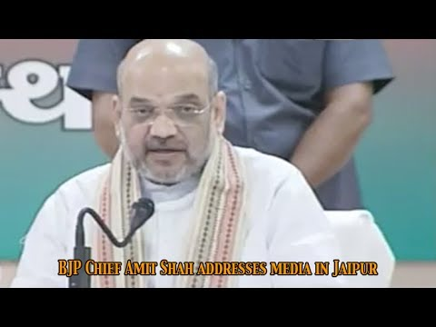 Chief of Bhartiya Janta Party, Amit Shah addresses media in Jaipur, Rajasthan: NewspointTv