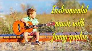 Instrumental music with funny quotes & images