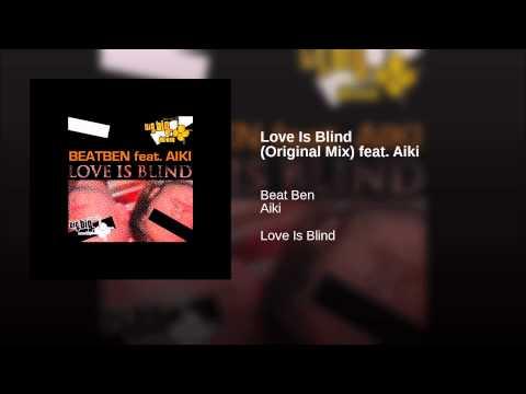Love Is Blind (Original Mix) feat. Aiki