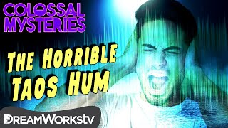 The Horrible Taos Hum | COLOSSAL MYSTERIES