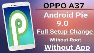OPPO A37 Android Pie 9.0 Full Setup Change Without Root Without App