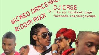 DJ Cage - Wicked Dancehall Riddims MixxX 2012,Konshens, Popcaan, Tarrus, Vybz Kartel & more