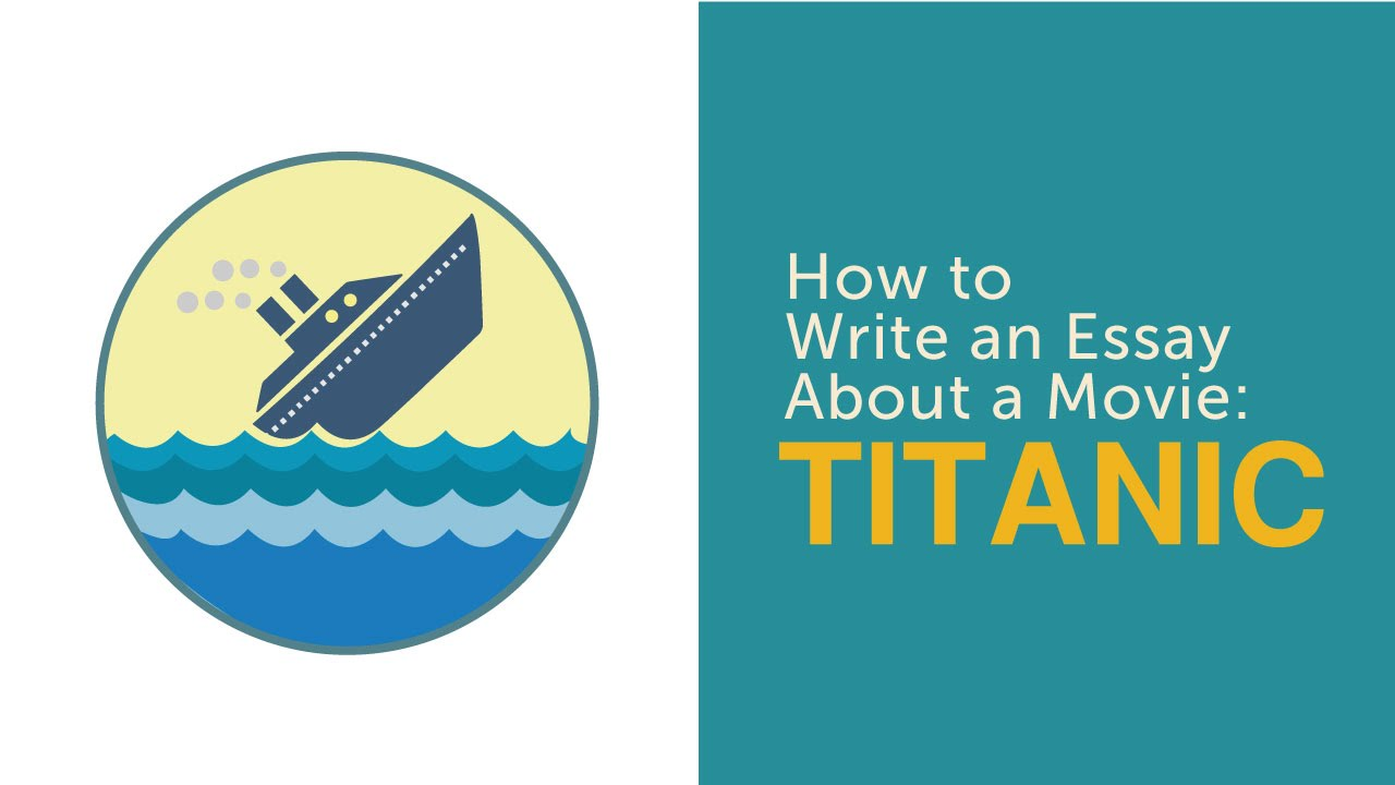 "how to write an essay about a movie ""titanic"""