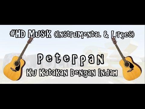 PETERPAN - KU KATAKAN DENGAN INDAH | HD MUSIK (INSTRUMENTAL & LIRYCS)