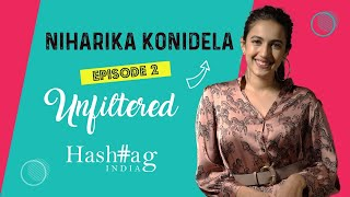 Unfiltered Episode 2 - Niharika Konidela!