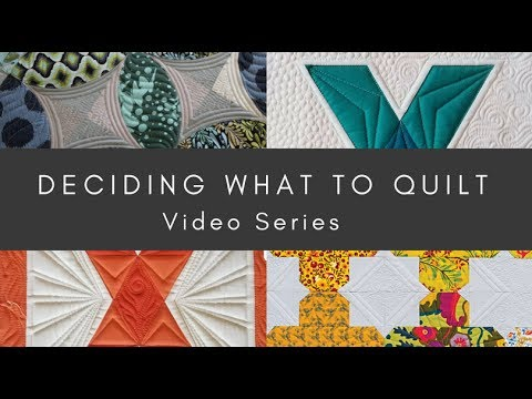 How Do I Quilt It? - Deciding What to Quilt (A Video Series)