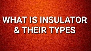 INSULATOR - Different types of Insulators