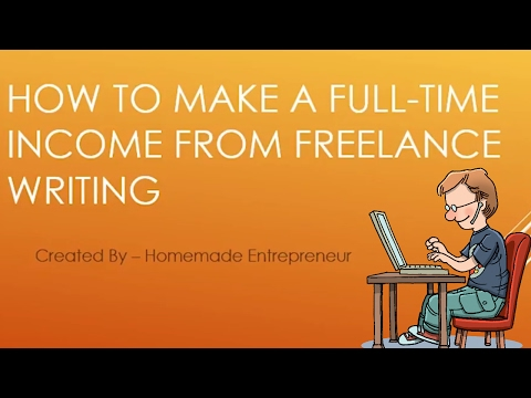 How To Make A Full Time Income From Freelance Writing - Step By Step Guide