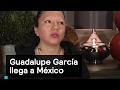 Guadalupe García llega a México - Migrantes - Denise Maerker 10 en punto