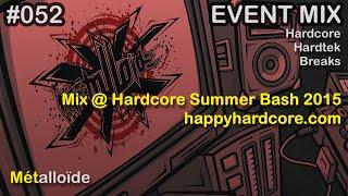 Métalloïde - Mix @ Hardcore Summer Bash 2015 [Hardcore/Hardtek/Breaks...]