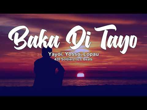 Baka Di Tayo - Yayoi, Yosso, Lopau (420 Soldierz)(LC Beats)