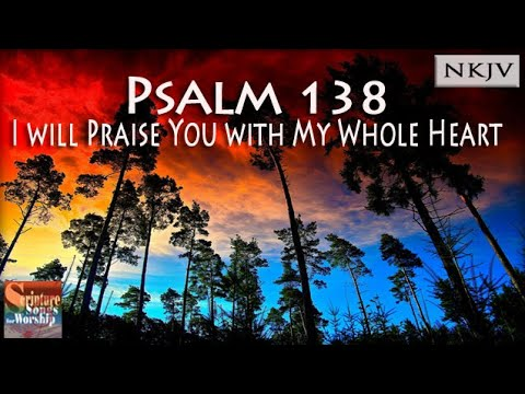 Psalm 138 Song I will Praise You with My Whole Heart Christian Praise Worship w Lyrics