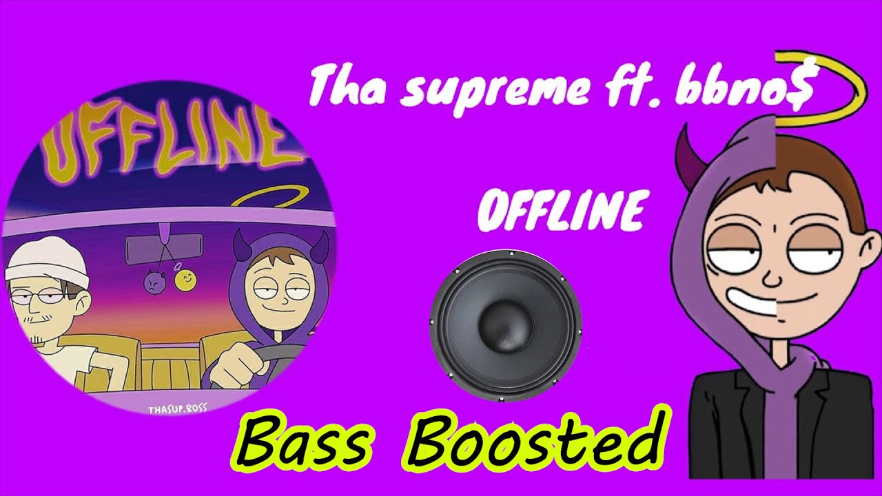 Tha Supreme ft. bbno$ - Offline [HD BASS BOOSTED] - YouTube