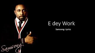 Samsong- E Dey Work (Lyrics)