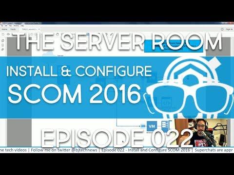 The Server Room – Install and Configure SCOM 2016 – Episode 022