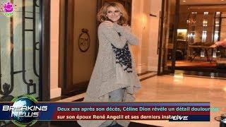 Deux ans après son décès, Céline Dion révèle un détail douloureux  sur son époux René Angelil