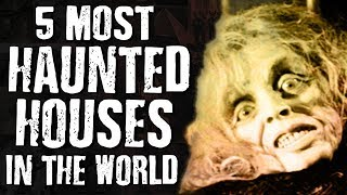 5 Most HAUNTED HOUSES In The WORLD