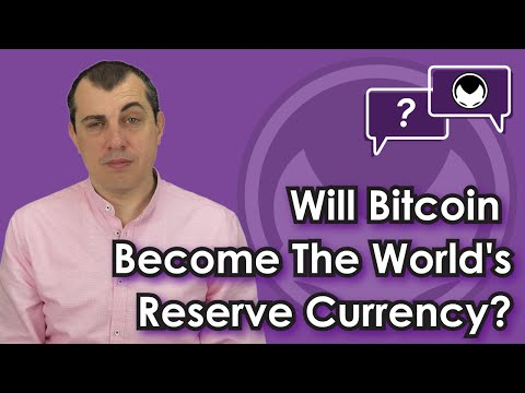 Bitcoin Q\u0026A: Will Bitcoin Become The World's Reserve Currency?