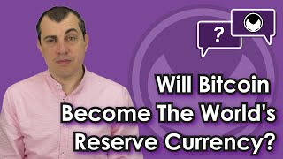 Bitcoin Q&A: Will bitcoin become the world's reserve currency?