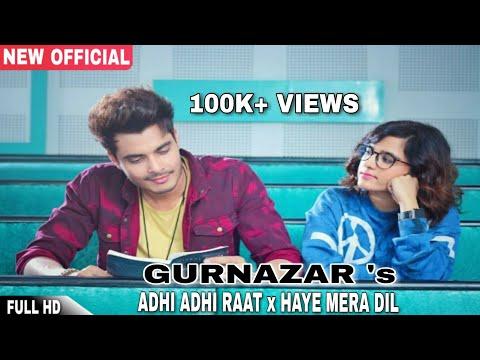 Adhi Adhi Raat × Haye Mera Dil  Gurnazar  Latest Punjabi Mashup 2017