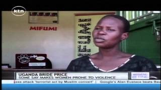Uganda's Bride Price: Preserving traditions, or making women more vulnerable to domestic abuse