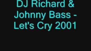 Baixar DJ Richard & Johnny Bass - Let's Cry 2001