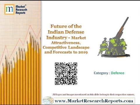 Future of the Indian Defense Industry - Competitive Landscape and Forecasts to 2019