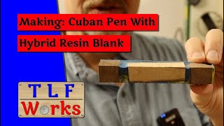 Making: Cuban Pen with Hybrid Blank