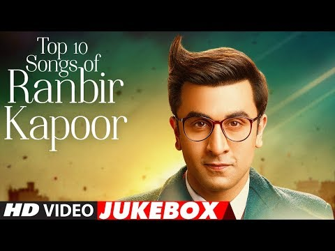 "Top 10 Hindi Songs of Ranbir Kapoor | Video Jukebox | Birthday Special | ""Bollywood Songs 2017"""