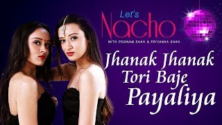 Jhanak Jhanak Tori Baje (Dance Video) - Let's Nacho With Poonam & Priyanka - Dance Choreography