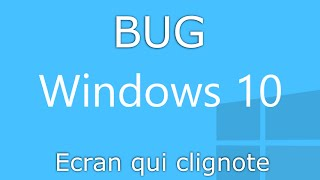 Ecran du bureau qui clignote - Bug Windows 10